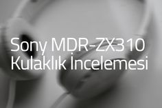 Sony MDR-ZX310 Kulaklık İncelemesi