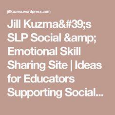 Jill Kuzma's SLP Social & Emotional Skill Sharing Site | Ideas for Educators Supporting Social/Emotional Language Skills
