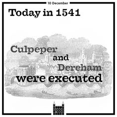12/10/1541, Thomas Culpepper and Sir Francis Dereham were executed; both were alleged lovers of Katherine Howard, Henry VIII's 5th wife. Dereham was most likely pre-contracted (betrothed) to Katherine, and arrived home from abroad to find his love married to the king. He sought employment in her royal household (possibly blackmailing Katherine for a position in order to stay quiet about their past). It is unclear whether Culpepper and Katherine actually had a physical affair.
