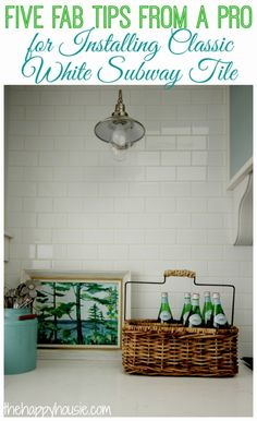 Five Fab Tips from a Pro for Installing Classic White Subway Tile at thehappyhousie.com