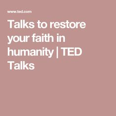 Talks to restore your faith in humanity | TED Talks