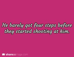 """""""He barely got four steps before they started shooting at him."""""""