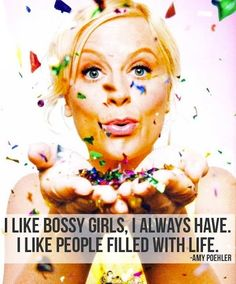 "Bossy = ""filled with life."" Amy Poehler."