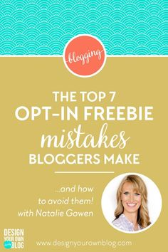The Top 7 Opt-in Freebie Mistakes Bloggers Make and How to Avoid Them. << Design Your Own Blog