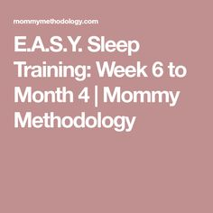 E.A.S.Y. Sleep Training: Week 6 to Month 4 | Mommy Methodology