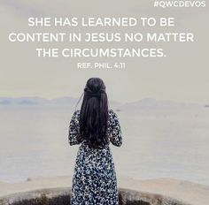 She has learned to be content in Jesus no matter what the circumstances.