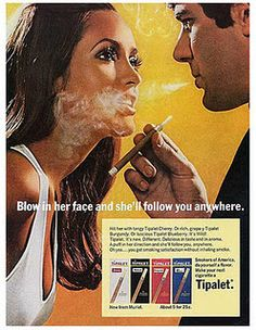 Tipalet Flavored Cigarettes: There's nothing quite as sexy as a strange man blowing second hand smoke in your eyes. You better run, girl, because that man is blowing cancer all up in your face. Ah, the good ole days, when people could sell you things that slowly kill you, while making them seem oh so sexy.