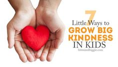 7 Little Ways to Grow Big Kindness in Kids