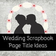 Here are some of our favorite handpicked wedding scrapbook titles you can use for ideas and inspiration on your wedding scrapbooking pages.