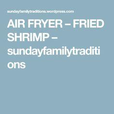 AIR FRYER – FRIED SHRIMP – sundayfamilytraditions