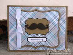 Creative Itch: 'It's Your Special Day' Card Birthday Cards For Men, Man Birthday, Mustache Cards, Card Making Tips, Happy Fathers Day, Special Day, Paper Crafts, Seasons, Holiday