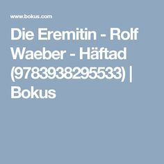 Die Eremitin - Rolf Waeber - Häftad (9783938295533) | Bokus Book Authors, Books, Novels, Writing, Libros, Book, Book Illustrations, Being A Writer, Fiction