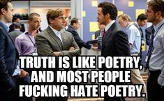 """The truth is like poetry and most people fucking hate poetry"" quote"