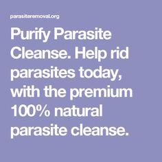 Purify Parasite Cleanse. Help rid parasites today, with the premium 100% natural parasite cleanse.