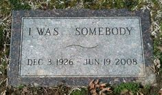 """Glenna June Bellomy Anderson (1926 - 2008). When the cemetery sexton sold Glenna her stone, her request for the inscription on it was """"I was… somebody."""" He said the reason was that Glenna felt that many years after she died no one would probably remember her anyway. By having this inscription on her stone, people would see & remember it. Park Cemetery, Carthage, Missouri. (Source)"""