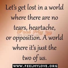 +let's+get+lost+quotes   Let's get lost in a world where there are no tears, heartache, or ...