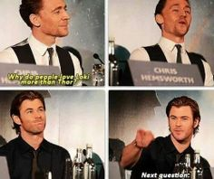 Oh my gosh Chris' s face. I don't love Loki more than Thor though. I love them both equally