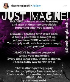 Please Just Imagine Living with Epilepsy. Epilepsy Facts, Epilepsy Quotes, Epilepsy Awareness Month, Seizure Symptoms, Epilepsy Seizure, Temporal Lobe Epilepsy, Epilepsy Treatment, Balancing Hormones, Seizures