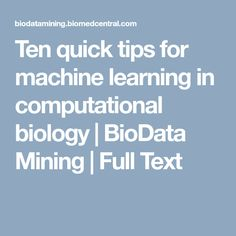 Ten quick tips for machine learning in computational biology Computational Biology, Artificial Intelligence, Machine Learning, How To Become, Tips, Counseling