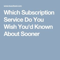 Which Subscription Service Do You Wish You'd Known About Sooner