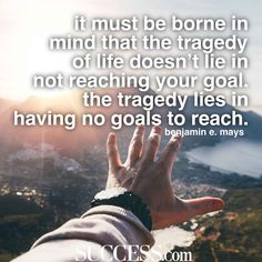 """It must be borne in mind that the tragedy of life doesn't lie in not reaching your goal. The tragedy lies in having no goals to reach."" —Benjamin E. Mays Funny Inspirational Quotes, Motivational Quotes For Life, Happy Quotes, Life Quotes, Quotes For Students, Quotes For Kids, Family Quotes, Goal Quotes, Success Quotes"