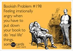 "Bookish Problem #198: ""Feeling irrationally angry when you have to put down your book to do 'real life' things."" Lol! #quotes #reading #books #humor"