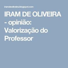 IRAM DE OLIVEIRA - opinião: Valorização do Professor