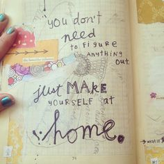 The Art Journaler Quote - You Don't Need to Figure Anything Out Just Make Yourself at Home (via Lesley Myrick Art + Design)