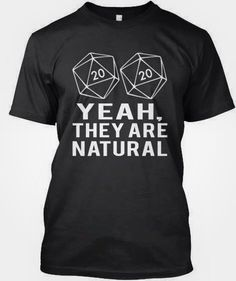ea9812a212 T-Shirt, a custom product made just for you by Teespring. - 20 20 Yeah,  They Are All Natural. Matt Hardware · D&d t-shirts