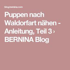 Puppen nach Waldorfart nähen - Anleitung, Teil 3 › BERNINA Blog