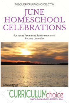 Plan to get outside early in the morning and later in the evening to enjoy the outdoors; make cool snack and salad and punch recipes, read books on the couch during the hottest part of the day, and make lots of memories with the ones you love with these June Homeschool Celebrations by Julie Lavender at The Curriculum Choice.