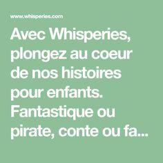 Avec Whisperies, plongez au coeur de nos histoires pour enfants. Fantastique ou pirate, conte ou fable, princesse ou animaux, à chacun son histoire ! Pour les enfants de 2 à 10 ans.