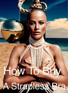 How To Buy A Strapless Bra 10 Tips for buying a strapless bra that will hold you up and keep everything safely in place! (image of Carolyn Murphy by Alexi Lubimirski) #straplessbra #lingerie #summerfashion