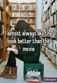 31 Confessions Any Book Lover Will Understand. Always like the book better than movie!