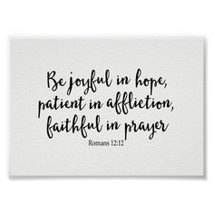 Be joyful in hope, patient in affliction and faithful in prayer Romans 12:12 art print. The bible verse is in a beautiful black text. You can customize the background color and size. If you would prefer a different bible verse or some other phrase please contact us.