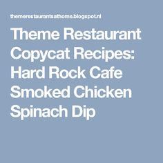 Theme Restaurant Copycat Recipes: Hard Rock Cafe Smoked Chicken Spinach Dip