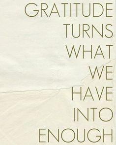 Gratidão torna tudo que temos em suficiente!