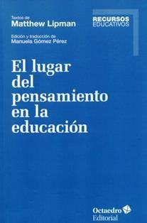 El lugar del pensamiento en la educación / textos de Matthew Lipman ; edición y traducción de Manuela Gómez Pérez. LB 1590.3 L686