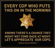 """Police Officers Are Heroes and Heroines. When they aren't - they are no longer Law Enforcement Officers.  Say """"thank you!"""" to our Nation's Cops as often as you can!"""