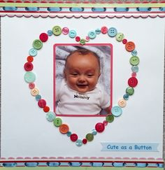 Cute as a Button - Scrapbook.com - Create a heart frame around the photo with small embellishments like buttons.