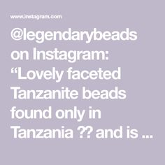 "@legendarybeads on Instagram: ""Lovely faceted Tanzanite beads found only in Tanzania 🇹🇿 and is the blue-purple variety of the mineral Zoisite ❤️🌵❤️"""