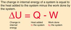 First Law of Thermodynamics  I prefer a delta E for change in energy but whatever, anways there are 4 laws of thermodynamics 0 through 3 this is number 1