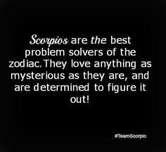Scorpios are the best problem solvers of the zodiac. They love anything ... #Scorpio