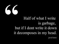 Half of what I write is garbage, but if I don't write it down it decomposes in my head. Writing Humor, Book Writing Tips, Writing Prompts, Poetry Prompts, Writer Quotes, Book Quotes, Words Quotes, Sayings, Writing Motivation