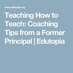 Teaching How to Teach: Coaching Tips from a Former Principal Instructional Coaching, Dean, Teaching Ideas, School Ideas, Helpful Hints, Leadership, Modeling, Articles, Teacher