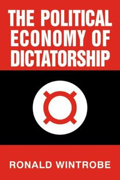 The Political Economy of Dictatorship by Ronald Wintrobe. Save 12 Off!. $41.44. Publisher: Cambridge University Press; 1 edition (September 25, 2000). Publication: September 25, 2000. Edition - 1. Author: Ronald Wintrobe