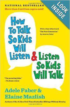 How to talk so kids will listen & Listen so kids will talk.