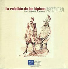 Código: 741.5985 / R. Título: La rebelión de los lápices: el Perú del siglo XIX en caricatura : catálogo. Catálago: http://biblioteca.ccincagarcilaso.gob.pe/biblioteca/catalogo/ver.php?id=8065&idx=2-0000014862