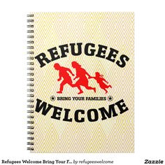 Refugees Welcome Bring Your Families Spiral Notebooks #refugees #refugeeswelcome #refugeecrisis