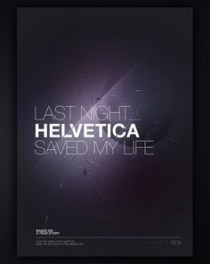 Last Night Helvetica Saved My Life. One of the few helvetica posters i truly like! Typography Letters, Typography Design, Lettering, Creative Typography, Typography Inspiration, Graphic Design Inspiration, North Design, Typo Logo, Artist Life